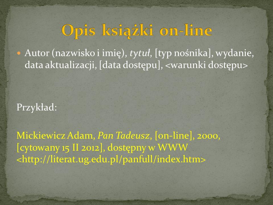 Opis książki on-line Autor (nazwisko i imię), tytuł, [typ nośnika], wydanie, data aktualizacji, [data dostępu], <warunki dostępu>